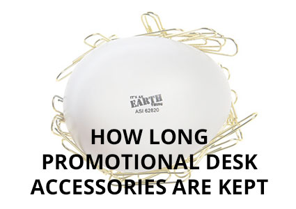 How Long Promotional Desk Accessories Are Kept